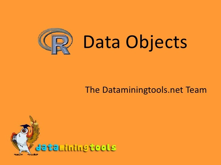 Data Objects<br />The Dataminingtools.net Team<br />