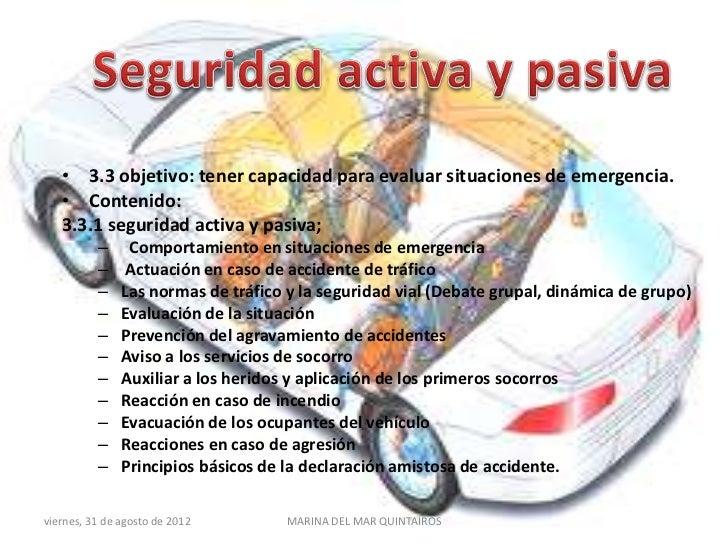 • 3.3 objetivo: tener capacidad para evaluar situaciones de emergencia.   • Contenido:   3.3.1 seguridad activa y pasiva; ...