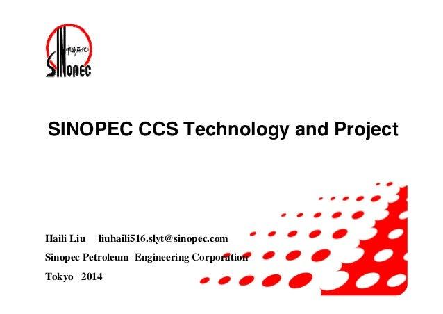 SINOPEC CCS Technology and Project Haili Liu liuhaili516.slyt@sinopec.com Sinopec Petroleum Engineering Corporation Tokyo ...