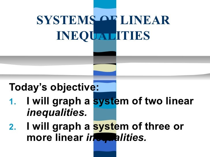 SYSTEMS OF LINEAR       INEQUALITIESToday's objective:1. I will graph a system of two linear   inequalities.2. I will grap...