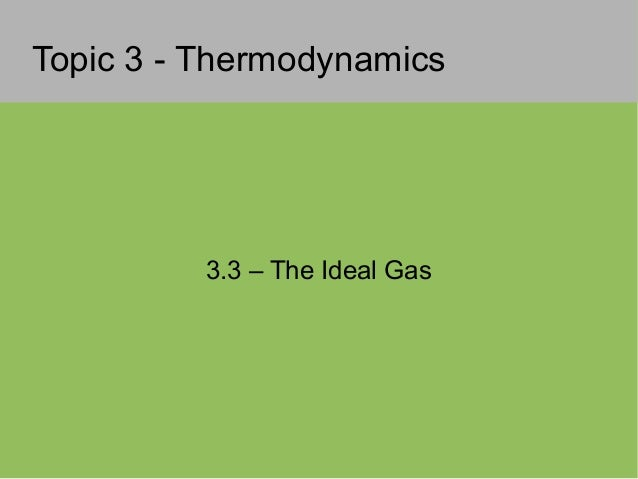 Topic 3 - Thermodynamics3.3 – The Ideal Gas