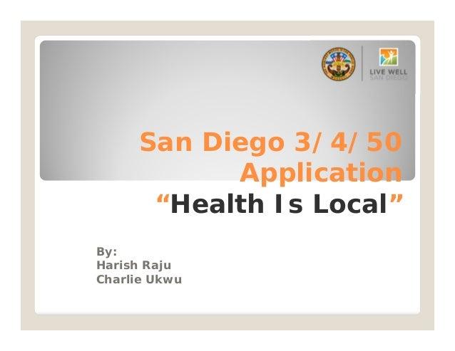 "San Diego 3/4/50 Application ""Health Is Local"" By: Harish Raju Charlie Ukwu"