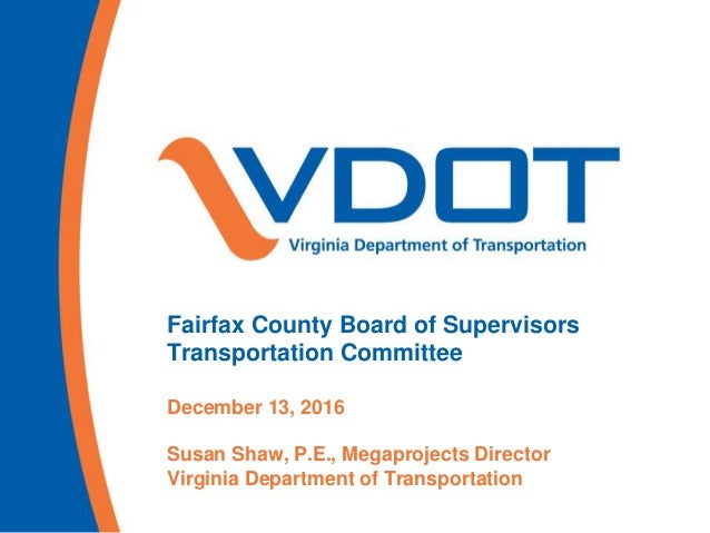 Fairfax County Board of Supervisors Transportation Committee December 13, 2016 Susan Shaw, P.E., Megaprojects Director Vir...