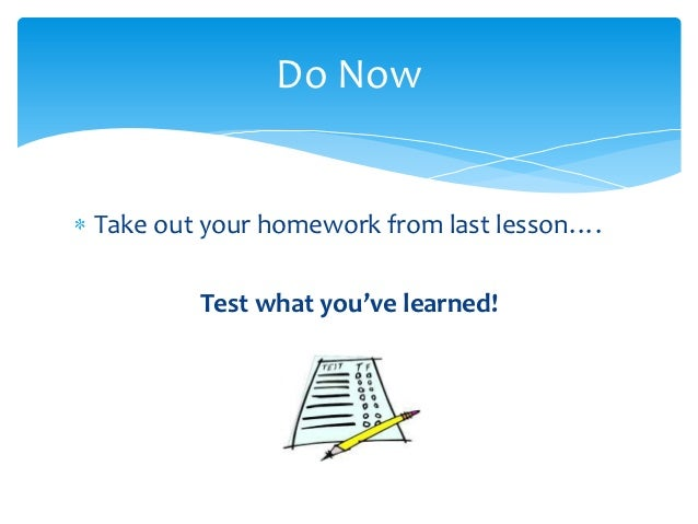 Do NowTake out your homework from last lesson….        Test what you've learned!