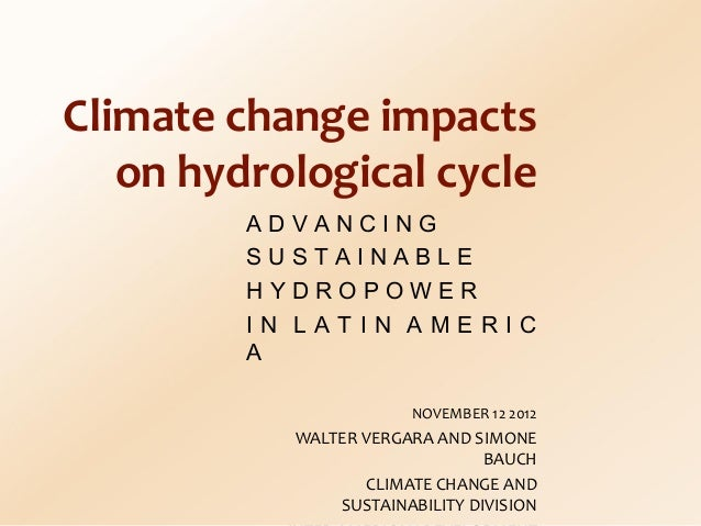 Climate change impacts   on hydrological cycle         ADVANCING         SUSTAINABLE         HYDROPOWER         IN LATIN A...