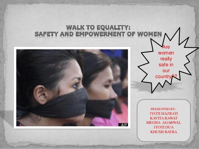 Are women really safe in our country?? PRESENTED BY:- JYOTI HAZRATI KAVITA RAWAT MEGHA AGARWAL JYOTI DUA KHUSH BATRA