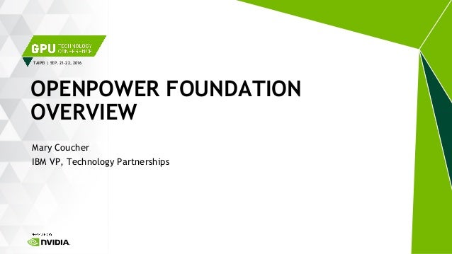 TAIPEI | SEP. 21-22, 2016 Mary Coucher IBM VP, Technology Partnerships OPENPOWER FOUNDATION OVERVIEW