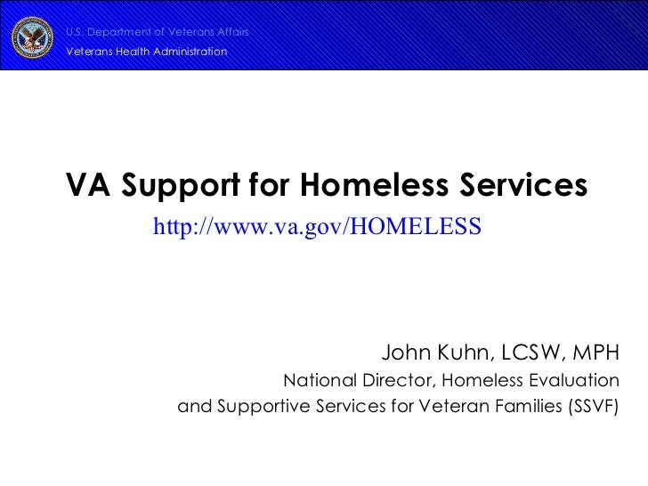 VA Support for Homeless Services John Kuhn, LCSW, MPH National Director, Homeless Evaluation and Supportive Services for V...