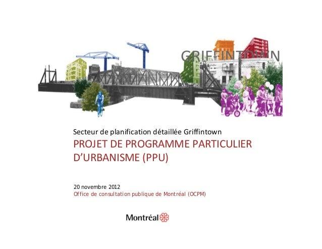 SecteurdeplanificationdétailléeGriffintownPROJETDEPROGRAMMEPARTICULIERD'URBANISME(PPU)20 novembre 2012Office de c...