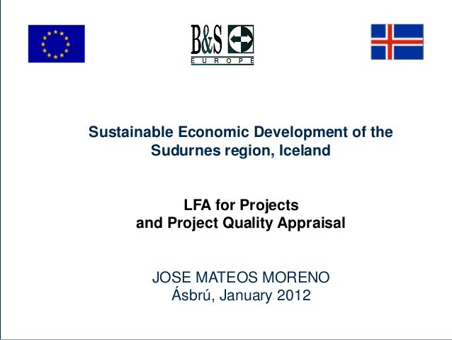 Sustainable Economic Development of the Sudurnes region, Iceland LFA for Projects and Project Quality Appraisal JOSE MATEO...
