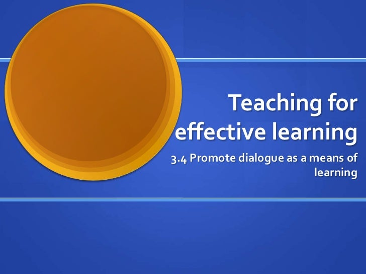 Teaching foreffective learning3.4 Promote dialogue as a means of                          learning