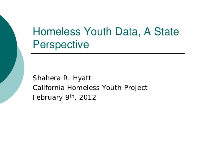 Homeless Youth Data, A StatePerspectiveShahera R. HyattCalifornia Homeless Youth ProjectFebruary 9th, 2012