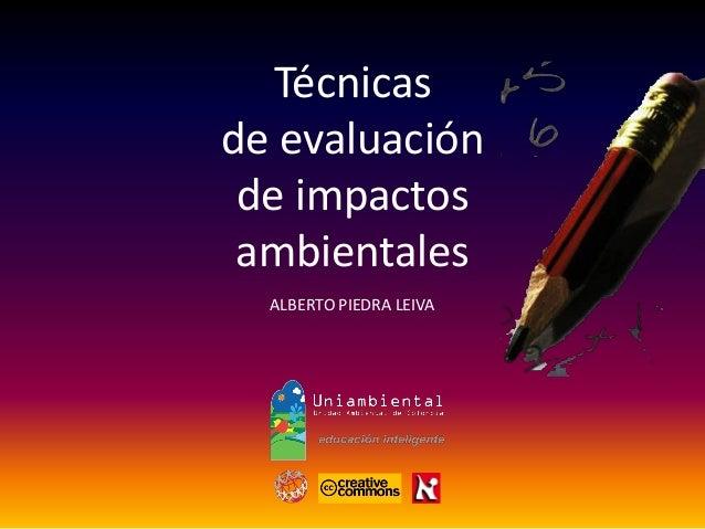 Técnicas de evaluación de impactos ambientales ALBERTO PIEDRA LEIVA