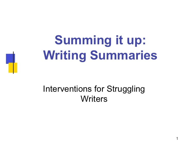 Summing it up:Writing SummariesInterventions for Struggling           Writers                               1