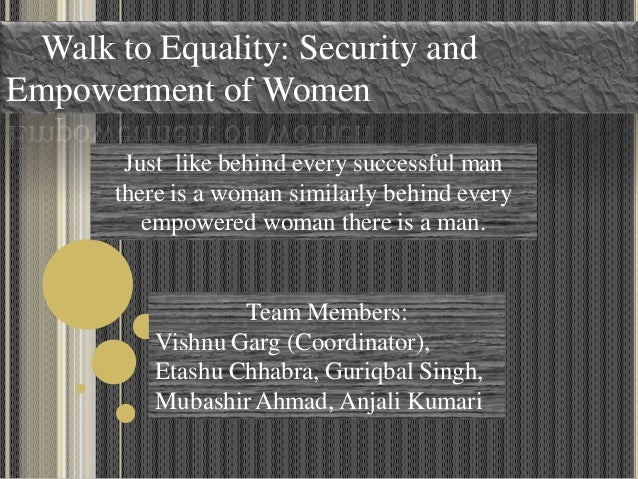 Walk to Equality: Security and Empowerment of Women Just like behind every successful man there is a woman similarly behin...