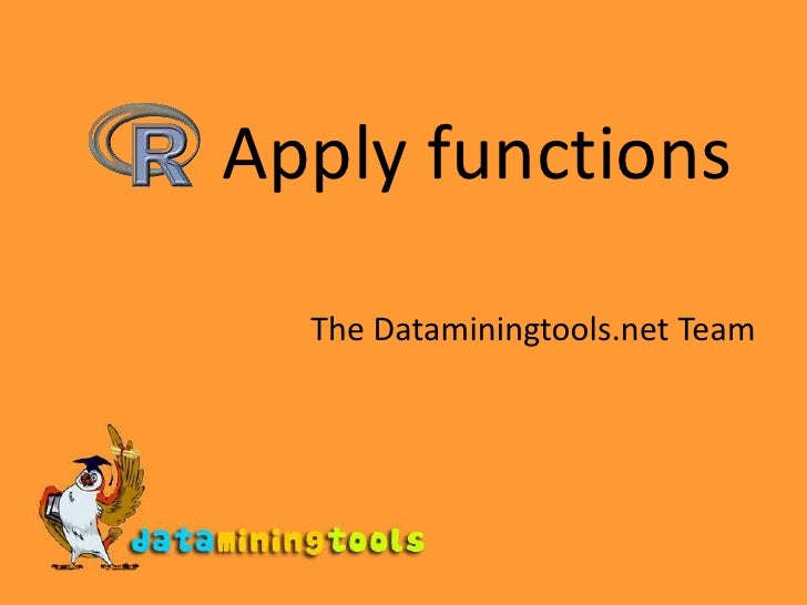 Apply functions<br />The Dataminingtools.net Team<br />