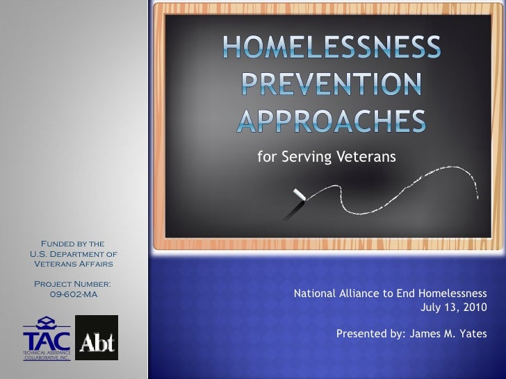 for Serving Veterans National Alliance to End Homelessness July 13, 2010 Presented by: James M. Yates Funded by the  U.S. ...