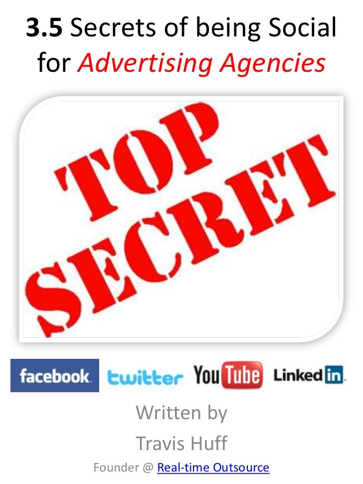 3.5 Secrets of being Social for Advertising Agencies           Written by           Travis Huff     Founder @ Real-time Ou...