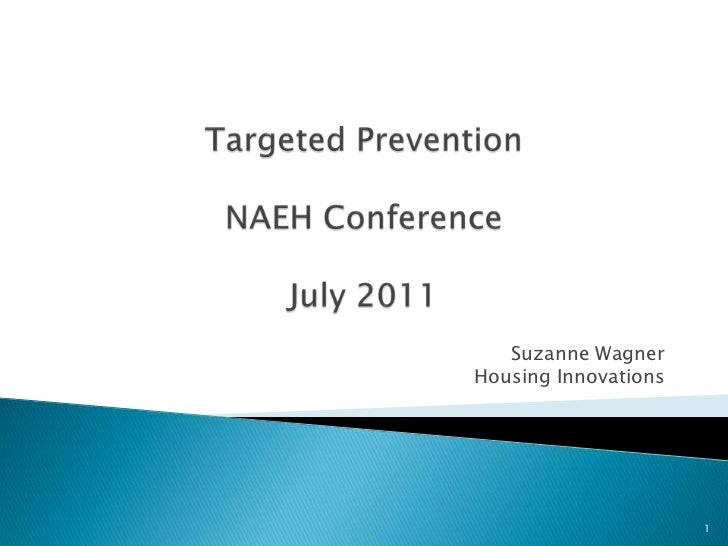 Targeted PreventionNAEH ConferenceJuly 2011<br />Suzanne Wagner<br />Housing Innovations<br />1<br />