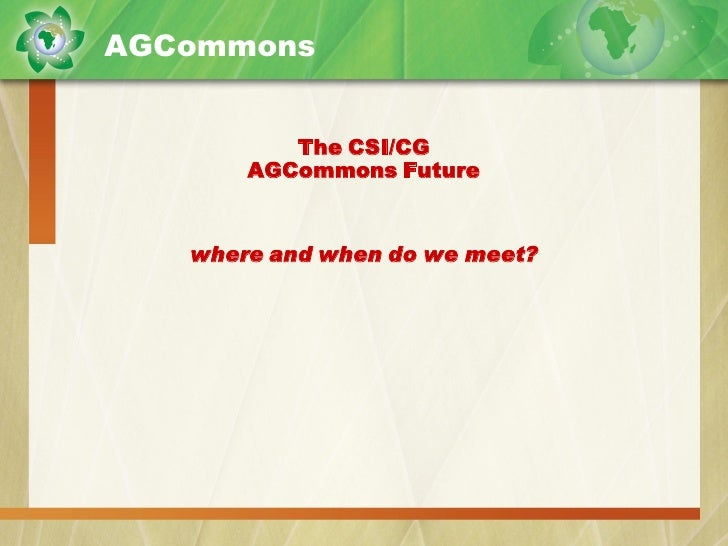 AGCommons             The CSI/CG        AGCommons Future      where and when do we meet?