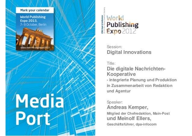 Session:Digital InnovationsTitle:Die digitale Nachrichten-Kooperative- integrierte Planung und Produktionin Zusammenarbeit...