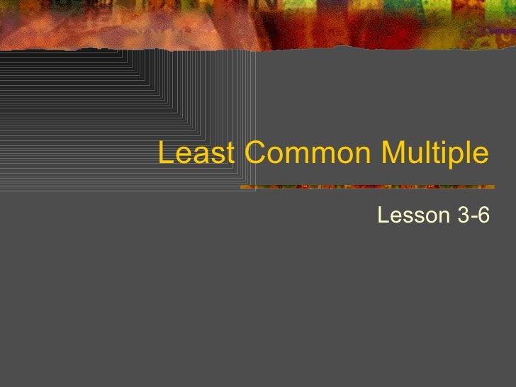 Least Common Multiple Lesson 3-6
