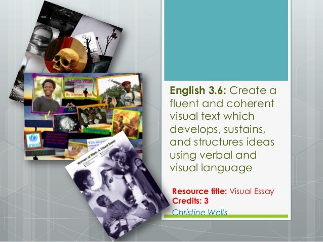 English 3.6: Create afluent and coherentvisual text whichdevelops, sustains,and structures ideasusing verbal andvisual lan...