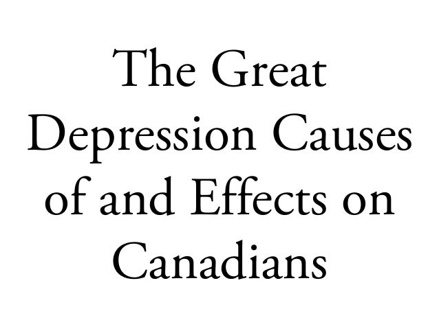 The Great Depression Causes of and Effects on Canadians