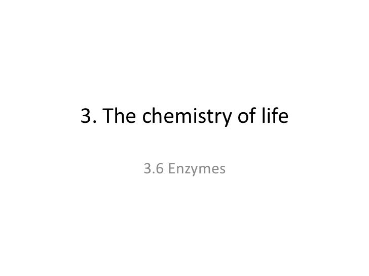 3. The chemistry of life       3.6 Enzymes