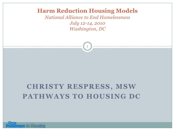 Harm Reduction Housing ModelsNational Alliance to End HomelessnessJuly 12-14, 2010Washington, DC<br />Christy Respress, MS...