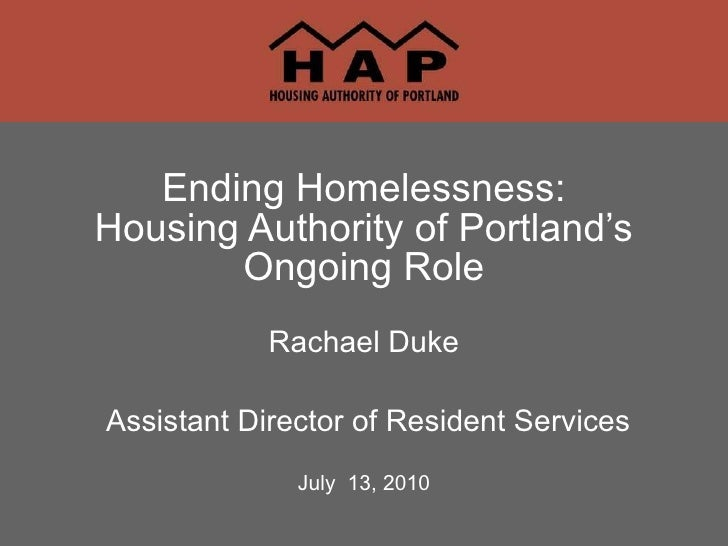 Rachael Duke Assistant Director of Resident Services July  13, 2010 Ending Homelessness: Housing Authority of Portland's O...