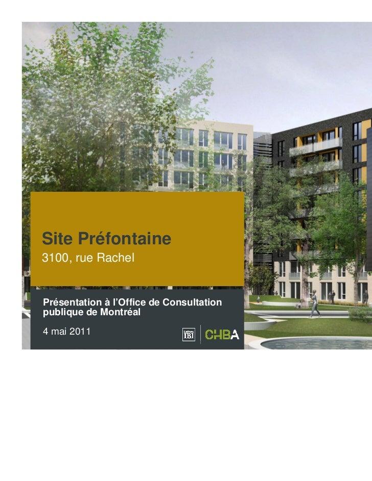 Site Préfontaine3100, rue RachelPrésentation à l'Office de Consultationpublique de Montréal4 mai 2011