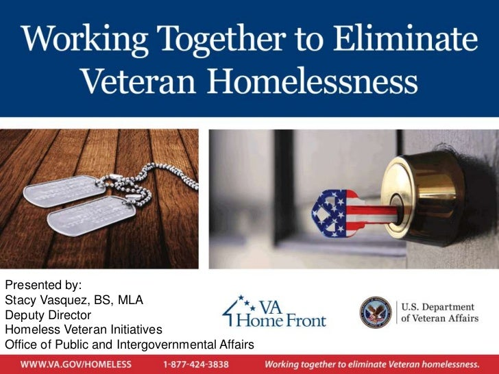 Presented by:Stacy Vasquez, BS, MLADeputy DirectorHomeless Veteran InitiativesOffice of Public and Intergovernmental Affairs