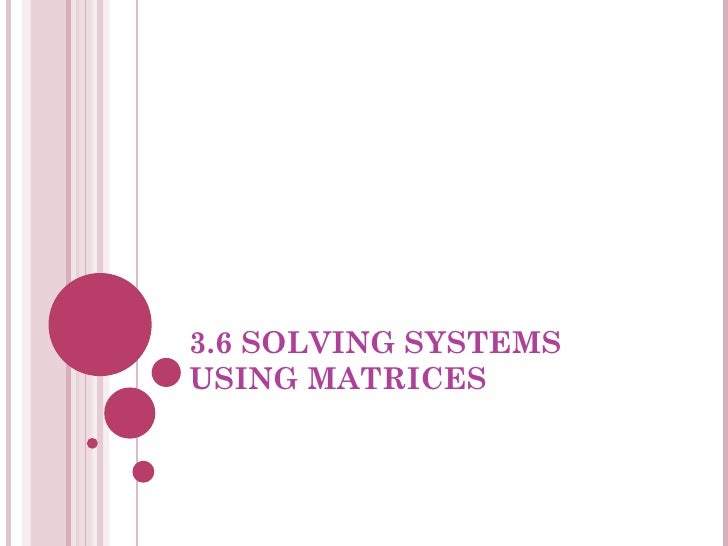 3.6 SOLVING SYSTEMS USING MATRICES
