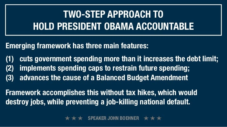 TWO-STEP APPROACH TO        HOLD PRESIDENT OBAMA ACCOUNTABLEEmerging framework has three main features:(1) cuts governme...
