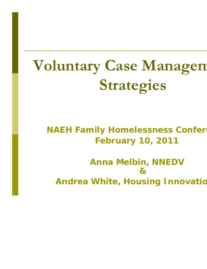 Voluntary Case Management         Strategies NAEH Family Homelessness Conference         February 10, 2011         Anna Me...