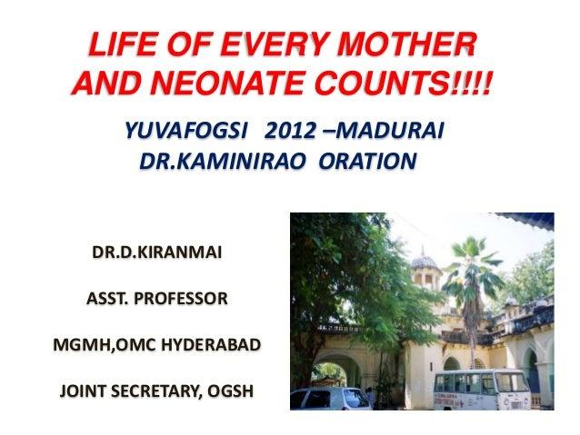 LIFE OF EVERY MOTHER AND NEONATE COUNTS!!!!      YUVAFOGSI 2012 –MADURAI       DR.KAMINIRAO ORATION   DR.D.KIRANMAI  ASST....