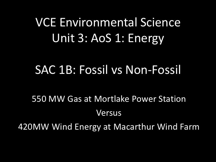 VCE Environmental Science     Unit 3: AoS 1: Energy   SAC 1B: Fossil vs Non-Fossil   550 MW Gas at Mortlake Power Station ...