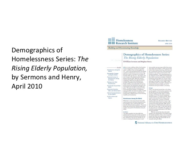 <ul><li>Demographics of Homelessness Series:  The Rising Elderly Population,  by Sermons and Henry, April 2010 </li></ul>