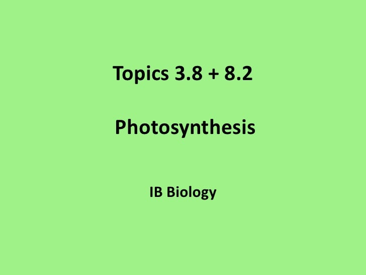 Topics 3.8 + 8.2 Photosynthesis<br />IB Biology<br />
