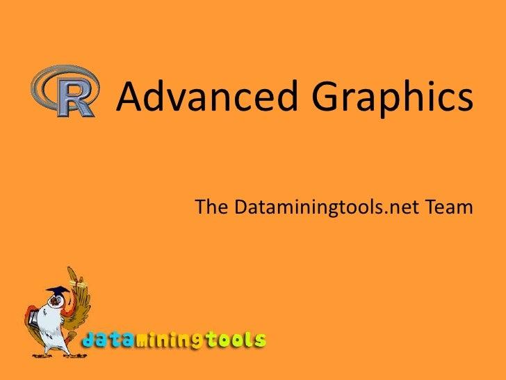 Advanced Graphics<br />The Dataminingtools.net Team<br />