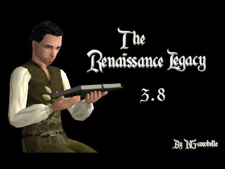 The Renaissance Legacy 3.8