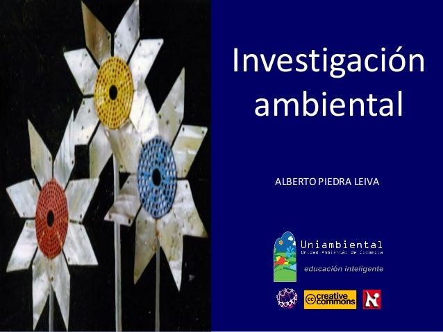 Investigación  ambiental  ALBERTO PIEDRA LEIVA