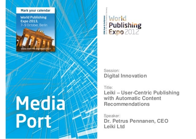 Session:Digital InnovationTitle:Leiki – User-Centric Publishingwith Automatic ContentRecommendationsSpeaker:Dr. Petrus Pen...