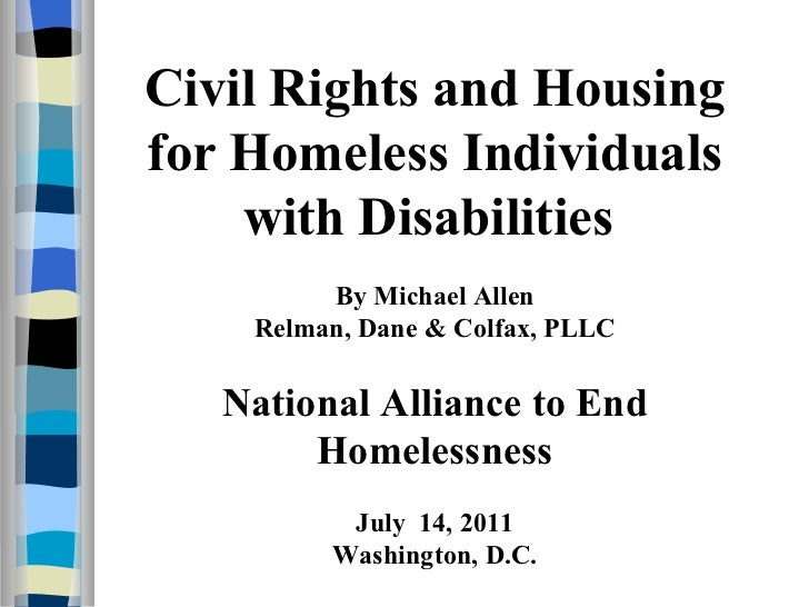 Civil Rights and Housing for Homeless Individuals with Disabilities  By Michael Allen Relman, Dane & Colfax, PLLC National...
