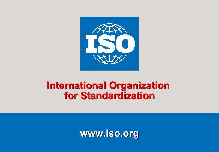 www.iso.org International Organization  for Standardization