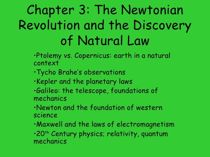 Chapter 3: The Newtonian Revolution and the Discovery of Natural Law <ul><li>Ptolemy vs. Copernicus: earth in a natural co...