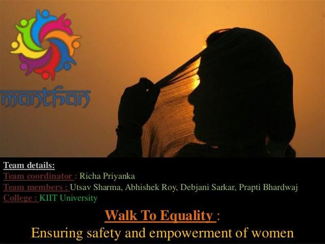 Walk To Equality : Ensuring safety and empowerment of women Team details: Team coordinator : Richa Priyanka Team members :...