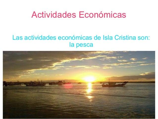 Actividades Económicas Las actividades económicas de Isla Cristina son: la pesca