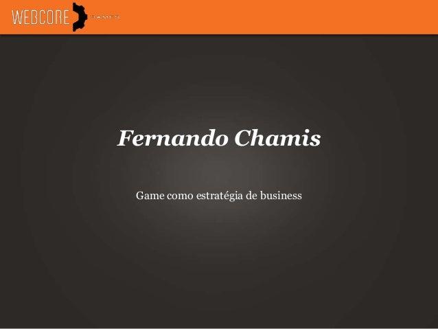 Fernando Chamis Game como estratégia de business